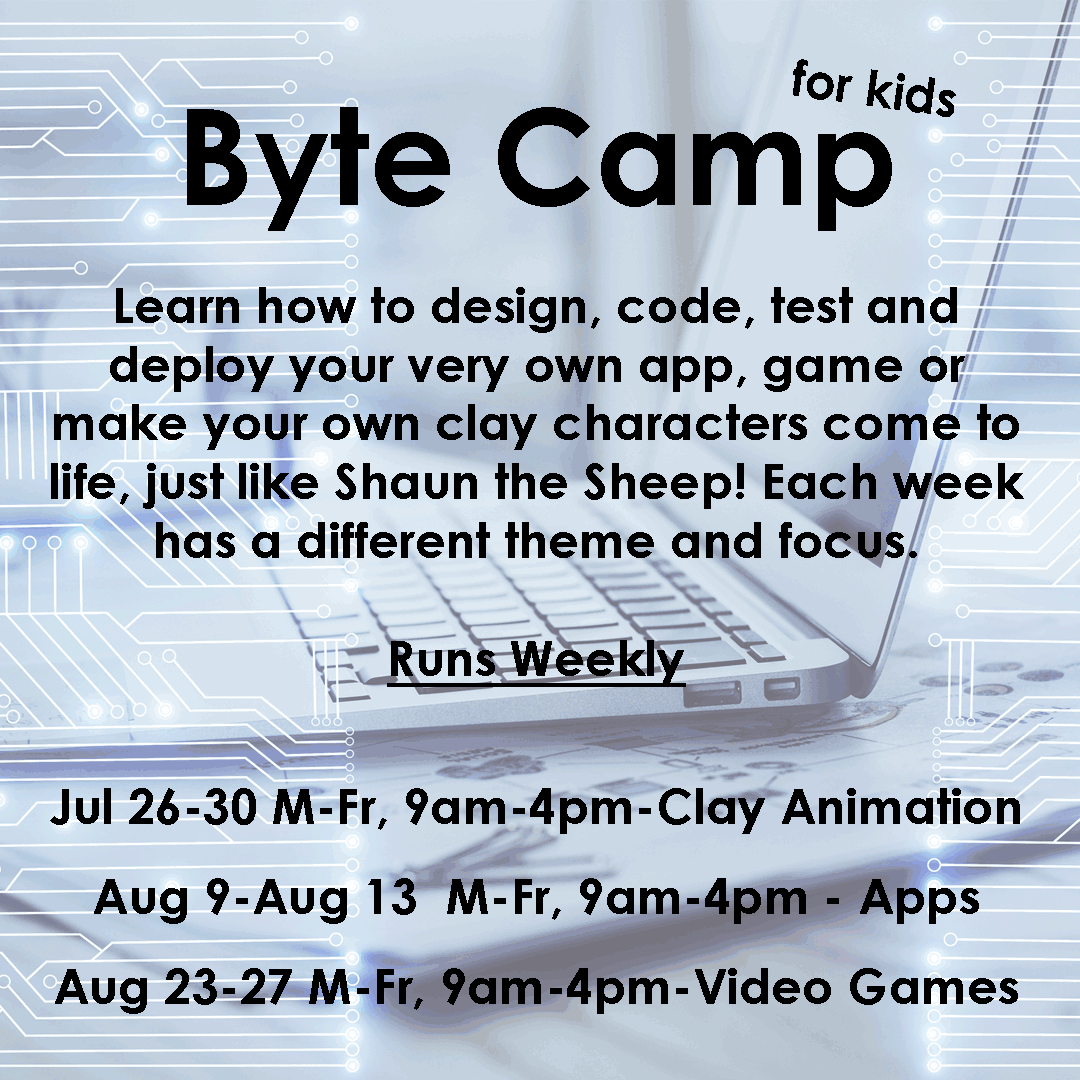 Byte Camp Learn how to design, code, test and deploy your very own app, game or make your own clay characters come to life, just like Shaun the Sheep! Each week has a different theme and focus. Runs Weekly Jul 26-30 M-Fr, 9am-4pm - Clay Characters Aug 9-Aug 13 M-Fr, 9am-4pm - Make Apps Aug 23-27 M-Fr, 9am-4pm- Video Game VIEW ALL https://tinyurl.com/yrrzhc3h