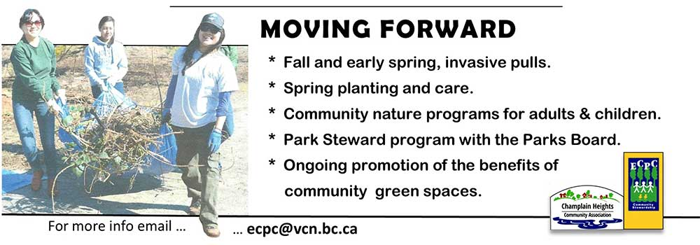 MOVING FORWARD • Fall and early spring invasive pulls. • Spring planting and care. • Community nature programs for adults & children. • Park Steward program with the Parks Board. • Ongoing promotion of the benefits of community green spaces. For more info email…. …ecpc@vcn.bc.ca